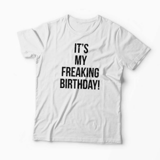 Tricou It's My Freaking Birthday