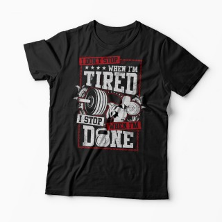 Tricou Sala - I Don't Stop When I'm Tired